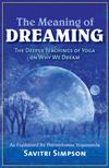 The Meaning of Dreaming: The Deeper Meaning of Yoga on Why We Dream as Explained by Paramhansa Yogananda