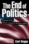 The End of Politics: Corporate Power and the Decline of the Public Sphere