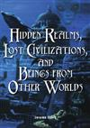 Hidden Realms, Lost Civilisations And Beings From Other Worlds
