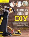 Beginner's Guide to DIY: Essential DIY Techniques for the First Timer