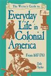 The Writer's Guide to Everyday Life in Colonial America, 1607-1783