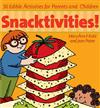 Snacktivities!: 50 Incredible Activities for Parents and Children