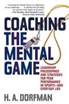 Coaching the Mental Game: Leadership Philosophies and Strategies for Peak Performance in Sports-and Everyday Life