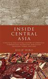 Inside Central Asia: A Political and Cultural History of Uzbekistan, Turkmenistan, Kazakhstan, Kyrgyzstan, Tajikstan, Turkey, and Iran