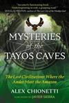 Mysteries of the Tayos Caves: The Lost Civilizations Where the Andes Meet the Amazon