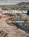 Undermining: A Wild Ride in Words and Images through Land Use Politics and Art in the Changing West