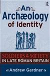 An Archaeology of Identity: Soldiers and Society in Late Roman Britain