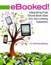 eBooked!: Integrating Free Online Book Sites into Your Library Collection
