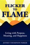 Flicker to Flame: Living with Purpose, Meaning, and Happiness