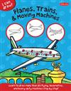 Planes, Trains & Moving Machines (I Can Draw): Learn to Draw Flying, Locomotive, and Heavy-Duty Machines Step by Step!