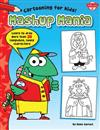 Mashup Mania (Cartooning for Kids): Learn to Draw 20 Laughable, Loony Characters!
