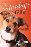 Saturdays with Stella: How My Dog Tuaght Me to Sit, Stay and Come