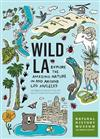 Wild L.A.: Explore the Amazing Nature in and Around Los Angeles
