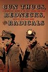 Gun Thugs, Rednecks, And Radicals: A Documentary History of the West Virgina Mine Wars