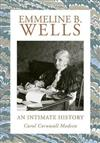 Emmeline B. Wells: An Intimate History