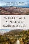 The Earth Will Appear as the Garden of Eden: Essays on Mormon Environmental History