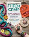 Stitch Camp: Learn 6 Cool Crafts: Sew, Knit, Crochet, Felt, Embroider & Weave