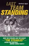 Last Team Standing: How the Steelers and the Eaglesa The Steagles aSaved Pro Football During World War II
