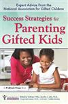 The Success Strategies for Parenting Gifted Kids: Expert Advice from the National Association for Gifted Children