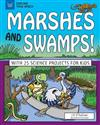 Marshes and Swamps!: With 25 Science Projects for Kids