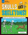 Skulls and Skeletons!: With 25 Science Projects for Kids