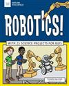 Robotics!: With 25 Science Projects for Kids