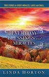Everyday Blessings and Miracles: True Stories of Godly Miracles, Large and Small