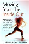 Moving from the Inside Out: 7 Principles for Ease and Mastery in Movement A Feldenkrais Approach