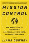 Mission Control: How Nonprofits and Governments Can Focus, Achieve More, and Change the World