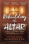 Rebuilding the Altar: A Bold Call for a Fresh Encounter with God
