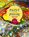 Paint Pouring: Mastering Fluid Art