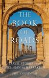 The Book of Roads: Travel Stories from Michigan to Marrakech