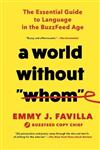 A World Without whom : The Essential Guide to Language in the Buzzfeed Age