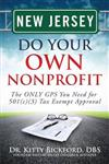 New Jersey Do Your Own Nonprofit: The ONLY GPS You Need for 501c3 Tax Exempt Approval