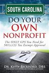 South Carolina Do Your Own Nonprofit: The ONLY GPS You Need for 501c3 Tax Exempt Approval