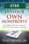 Utah Do Your Own Nonprofit: The ONLY GPS You Need for 501c3 Tax Exempt Approval