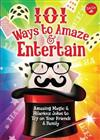 101 Ways to Amaze & Entertain: Amazing Magic & Hilarious Jokes to Try on Your Friends & Family