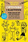 The Little Book of Cartooning & Illustration: More than 50 tips and techniques for drawing characters, animals, and expressions