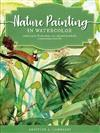 Nature Painting in Watercolor: Learn to paint florals, ferns, trees, and more in colorful, contemporary watercolor