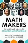 Math Makers: The Lives and Works of 50 Famous Mathematicians