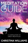 Meditation Guide: A Step by Step Guide on How to Meditate: A Compilation to Great Meditation