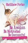 Be Awaken, Be Motivated, Be Successful: Nothing Beats a Fully Conditioned Mind