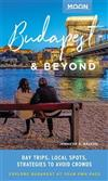 Moon Budapest & Beyond (First Edition): Day Trips, Local Spots, Strategies to Avoid Crowds