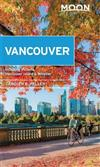 Moon Vancouver: With Victoria, Vancouver Island & Whistler (Second Edition): Neighborhood Walks, Outdoor Adventures, Beloved Local Spots