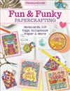 Fun & Funky Papercrafting: Notecards, Gift Tags, Scrapbook Paper & More