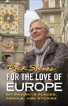 For the Love of Europe (First Edition): My Favorite Places, People, and Stories