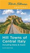 Rick Steves Snapshot Hill Towns of Central Italy (Sixth Edition): Including Siena & Assisi