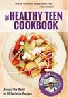Healthy Teen Cookbook: Around the World In 50 Fantastic Recipes