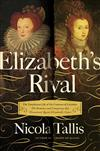 Elizabeth's Rivals: The Tumultuous Life of the Countess of Leicester