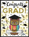 Congrats Grad!: Happy Graduation Coloring Book with Inspirational Quotes, Cute Animals, Tassels, Diploma, Caps and Gowns - A Perfect Gift that is more than a Card!